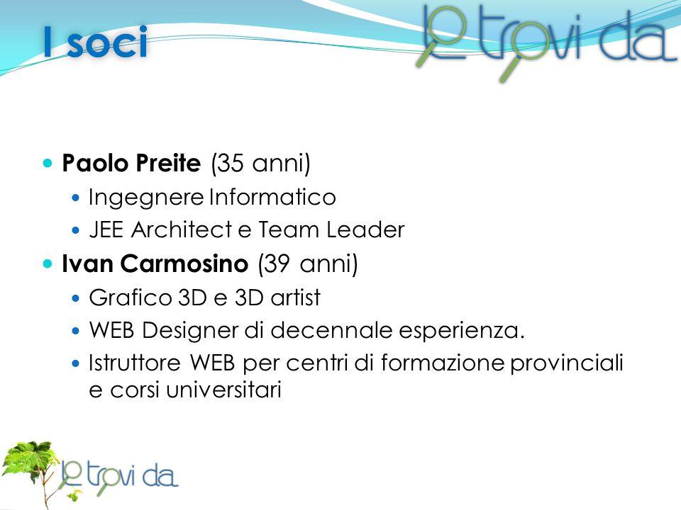 I sociI soci Paolo Preite (35 anni) Ingegnere Informatico JEE Architect e Team Leader Ivan Carmosino (39 anni) Grafico 3D e 3D artist WEB Designer di decennale esperienza.