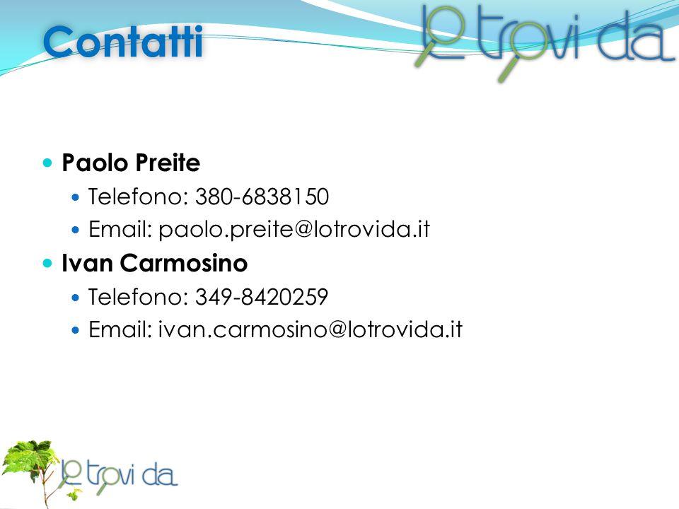 Contatti Paolo Preite Telefono: 380-6838150 Email: paolo.preite@lotrovida.it Ivan Carmosino Telefono: 349-8420259 Email: ivan.carmosino@lotrovida.it