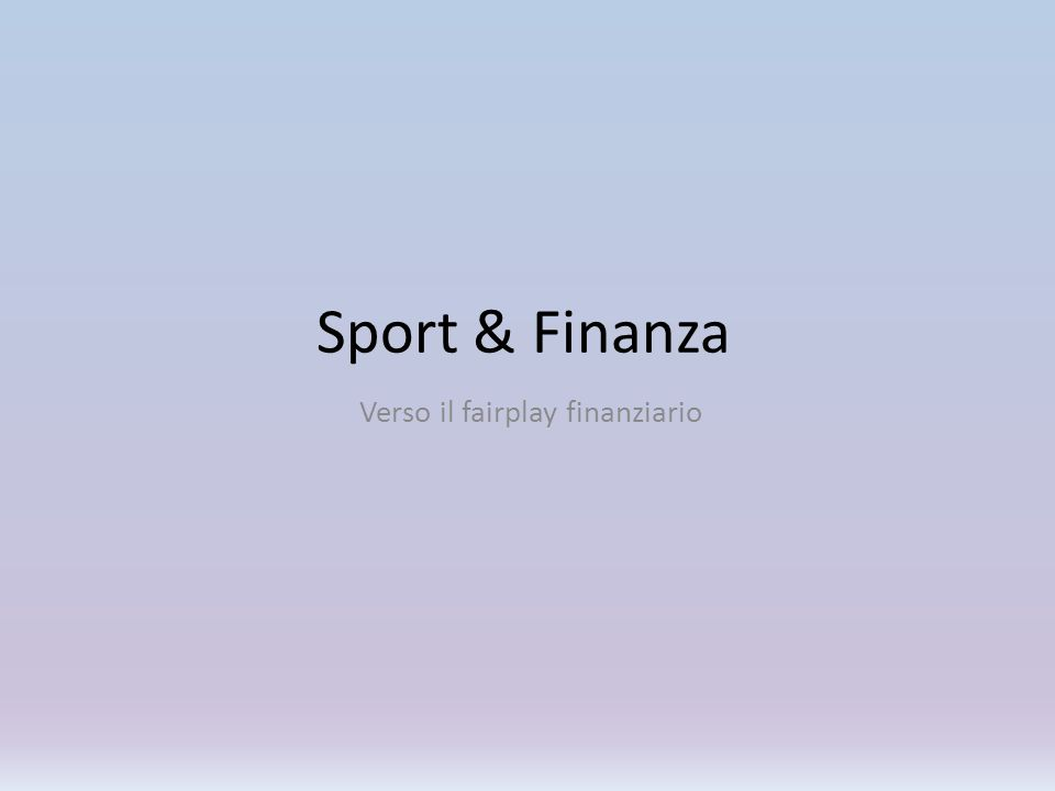 Sport & Finanza Verso il fairplay finanziario
