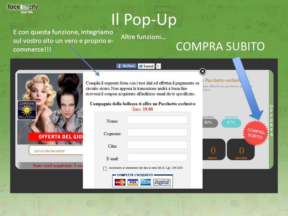 Il Pop-Up Altre funzioni… COMPRA SUBITO E con questa funzione, integriamo sul vostro sito un vero e proprio e- commerce!!!