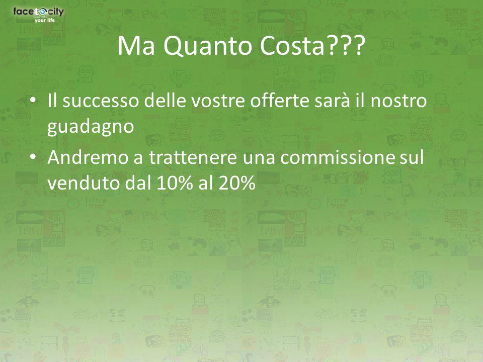 Ma Quanto Costa??? Il successo delle vostre offerte sarà il nostro guadagno Andremo a trattenere una commissione sul venduto dal 10% al 20%