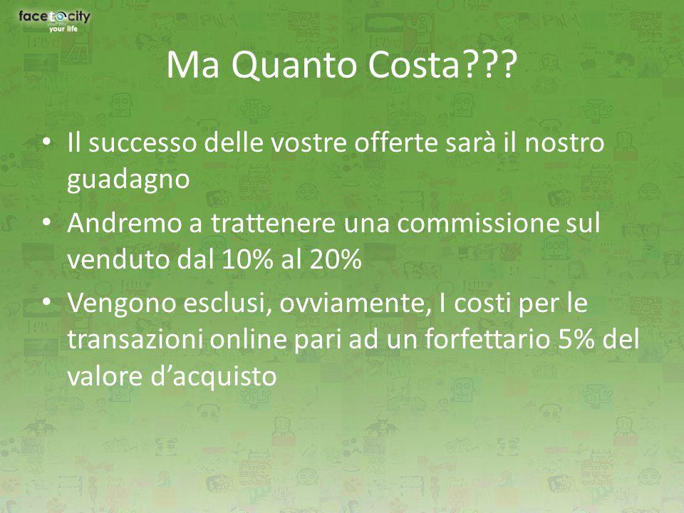 Ma Quanto Costa??? Il successo delle vostre offerte sarà il nostro guadagno Andremo a trattenere una commissione sul venduto dal 10% al 20% Vengono es