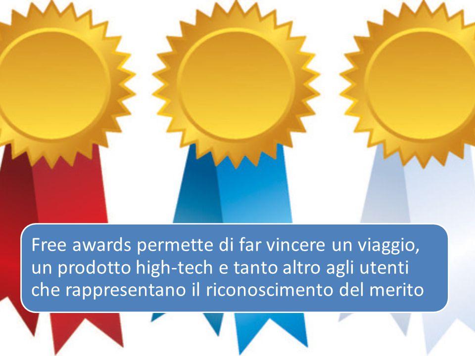 Free awards permette di far vincere un viaggio, un prodotto high-tech e tanto altro agli utenti che rappresentano il riconoscimento del merito