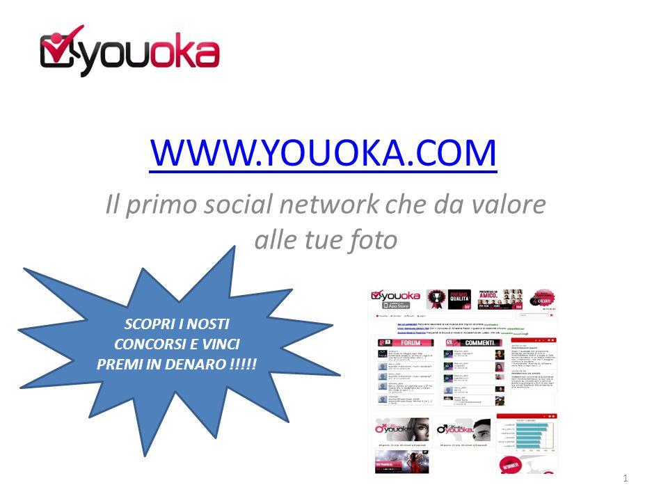 WWW.YOUOKA.COM Il primo social network che da valore alle tue foto 1 SCOPRI I NOSTI CONCORSI E VINCI PREMI IN DENARO !!!!!