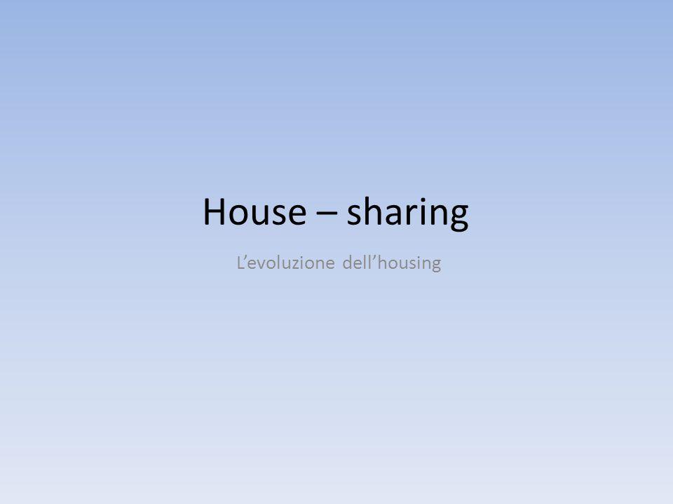 House – sharing L'evoluzione dell'housing