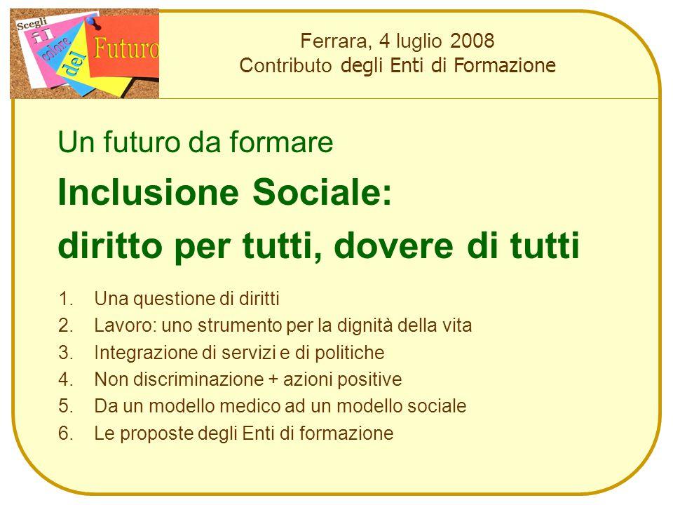Un futuro da formare Inclusione Sociale: diritto per tutti, dovere di tutti Ferrara, 4 luglio 2008 Contributo degli Enti di Formazione 1.