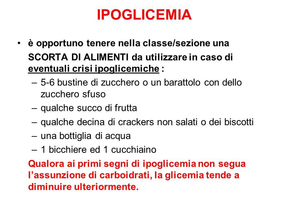 IPOGLICEMIA è opportuno tenere nella classe/sezione una SCORTA DI ALIMENTI da utilizzare in caso di eventuali crisi ipoglicemiche : –5-6 bustine di zu
