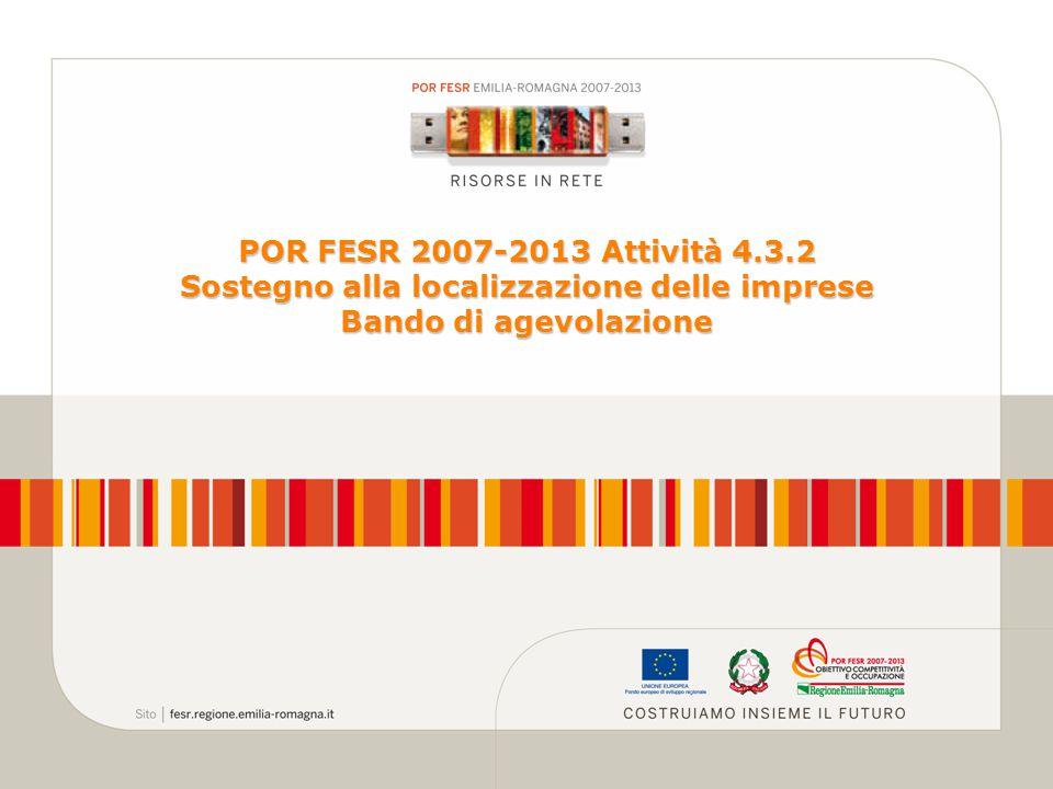 POR FESR 2007-2013 Attività 4.3.2 Sostegno alla localizzazione delle imprese Bando di agevolazione