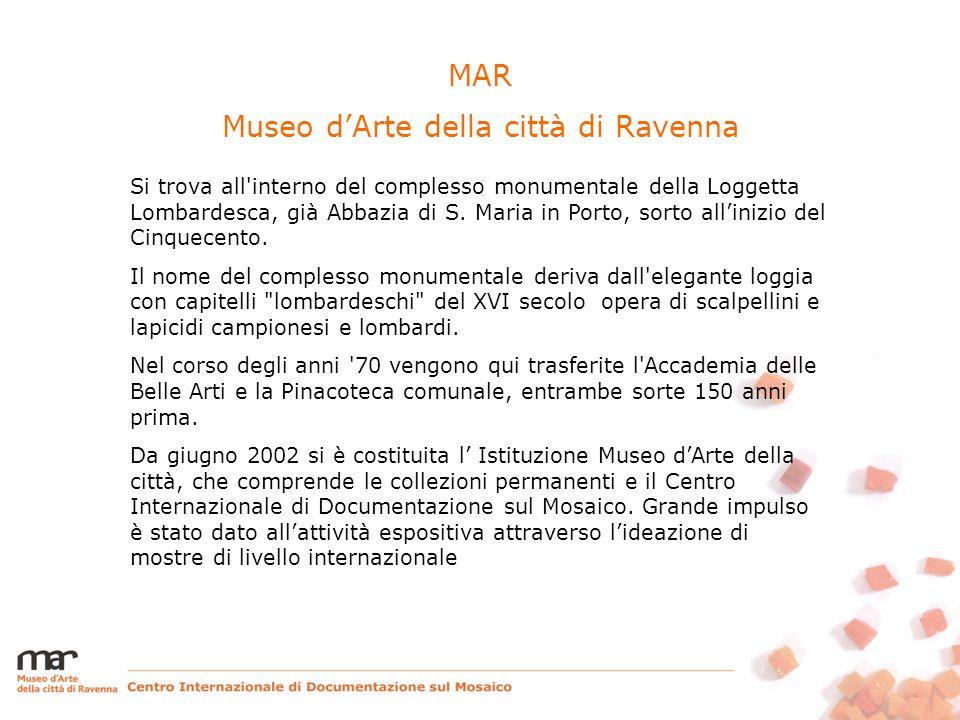 MAR Museo d'Arte della città di Ravenna Si trova all interno del complesso monumentale della Loggetta Lombardesca, già Abbazia di S.