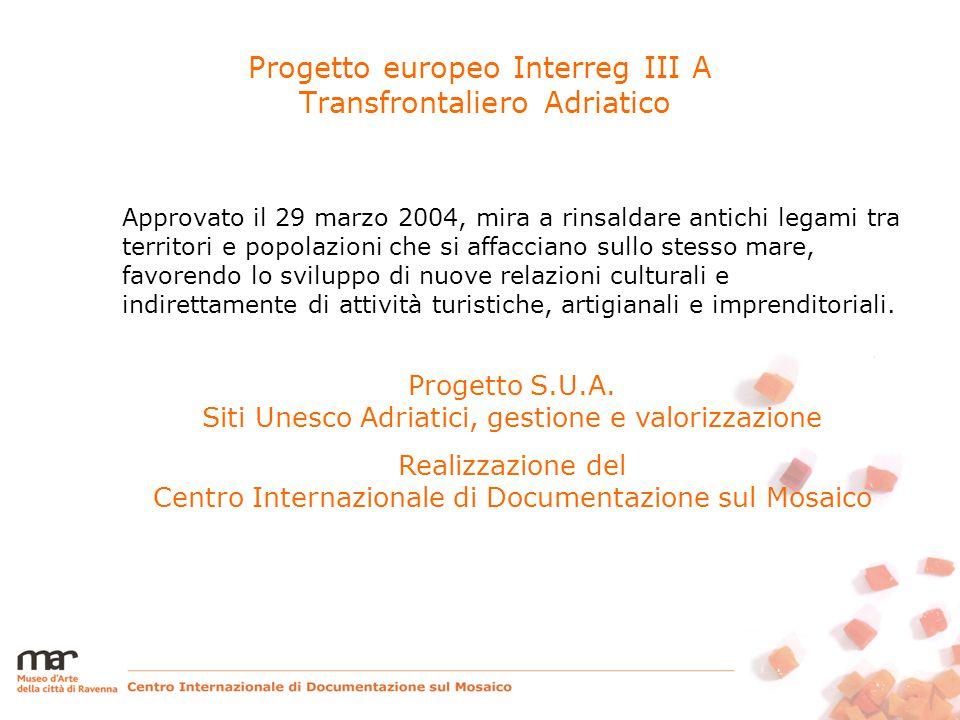 Progetto europeo Interreg III A Transfrontaliero Adriatico Approvato il 29 marzo 2004, mira a rinsaldare antichi legami tra territori e popolazioni che si affacciano sullo stesso mare, favorendo lo sviluppo di nuove relazioni culturali e indirettamente di attività turistiche, artigianali e imprenditoriali.