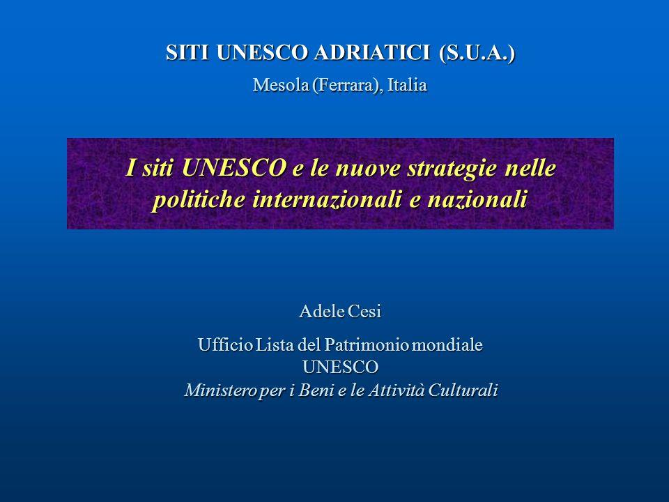 I siti UNESCO e le nuove strategie nelle politiche internazionali e nazionali Adele Cesi Ufficio Lista del Patrimonio mondiale UNESCO Ministero per i