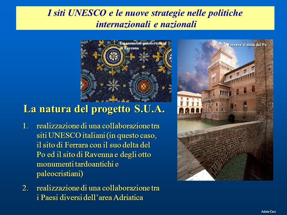 I siti UNESCO e le nuove strategie nelle politiche internazionali e nazionali Adele Cesi La natura del progetto S.U.A. 1.realizzazione di una collabor