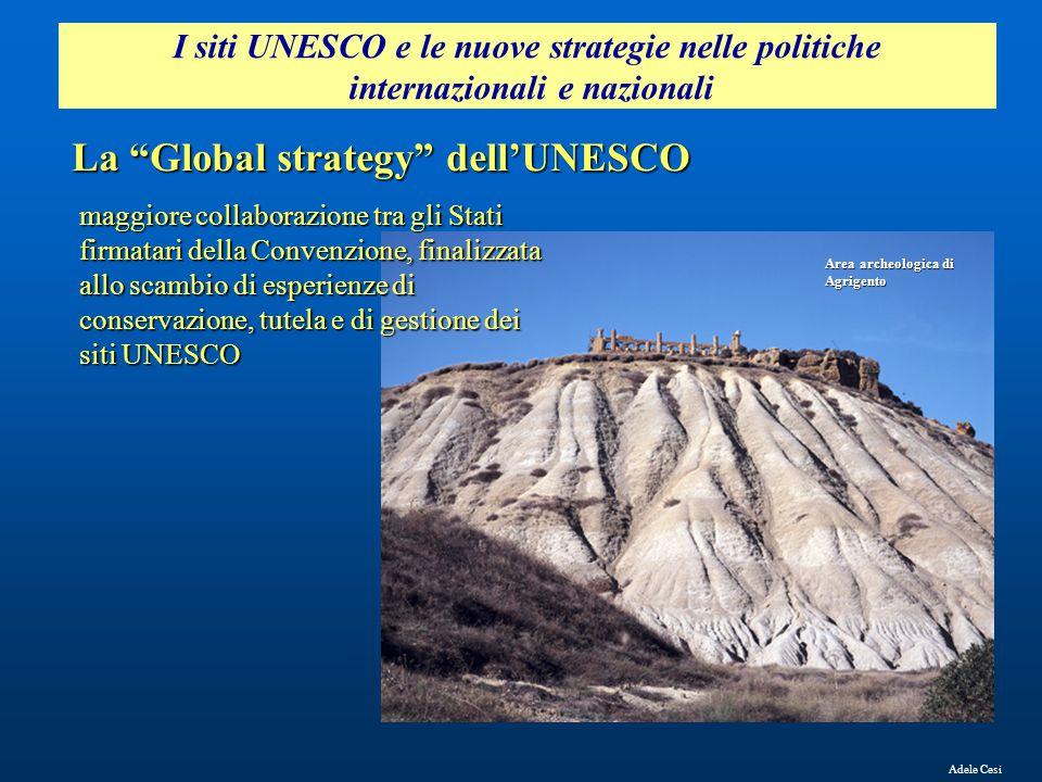 """I siti UNESCO e le nuove strategie nelle politiche internazionali e nazionali Adele Cesi La """"Global strategy"""" dell'UNESCO maggiore collaborazione tra"""