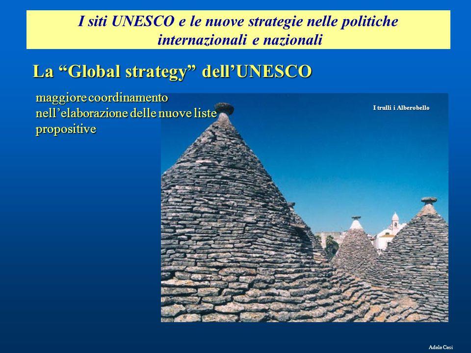 """I siti UNESCO e le nuove strategie nelle politiche internazionali e nazionali Adele Cesi La """"Global strategy"""" dell'UNESCO maggiore coordinamento nell'"""
