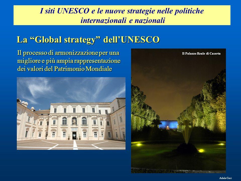 """I siti UNESCO e le nuove strategie nelle politiche internazionali e nazionali Adele Cesi La """"Global strategy"""" dell'UNESCO Il processo di armonizzazion"""