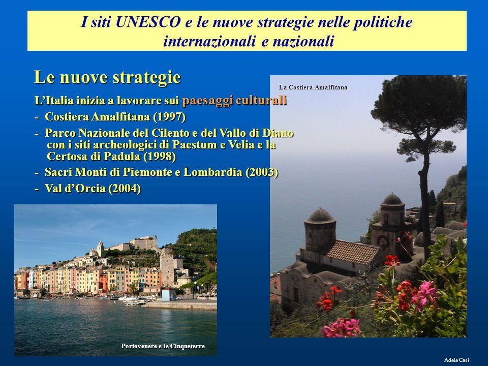 I siti UNESCO e le nuove strategie nelle politiche internazionali e nazionali Adele Cesi Le nuove strategie L'Italia inizia a lavorare sui paesaggi cu