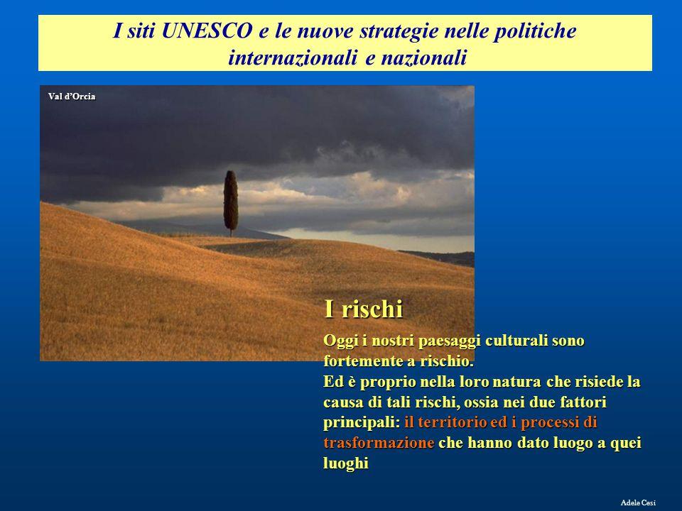Adele Cesi Per quanto riguarda i paesaggi culturali solo da alcuni anni si sente l'esigenza della conservazione Val d'Orcia I siti UNESCO e le nuove strategie nelle politiche internazionali e nazionali La conservazione