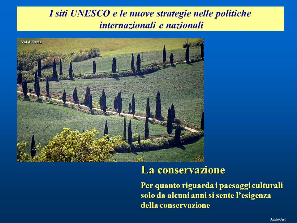 Adele Cesi Per quanto riguarda i paesaggi culturali solo da alcuni anni si sente l'esigenza della conservazione Val d'Orcia I siti UNESCO e le nuove s