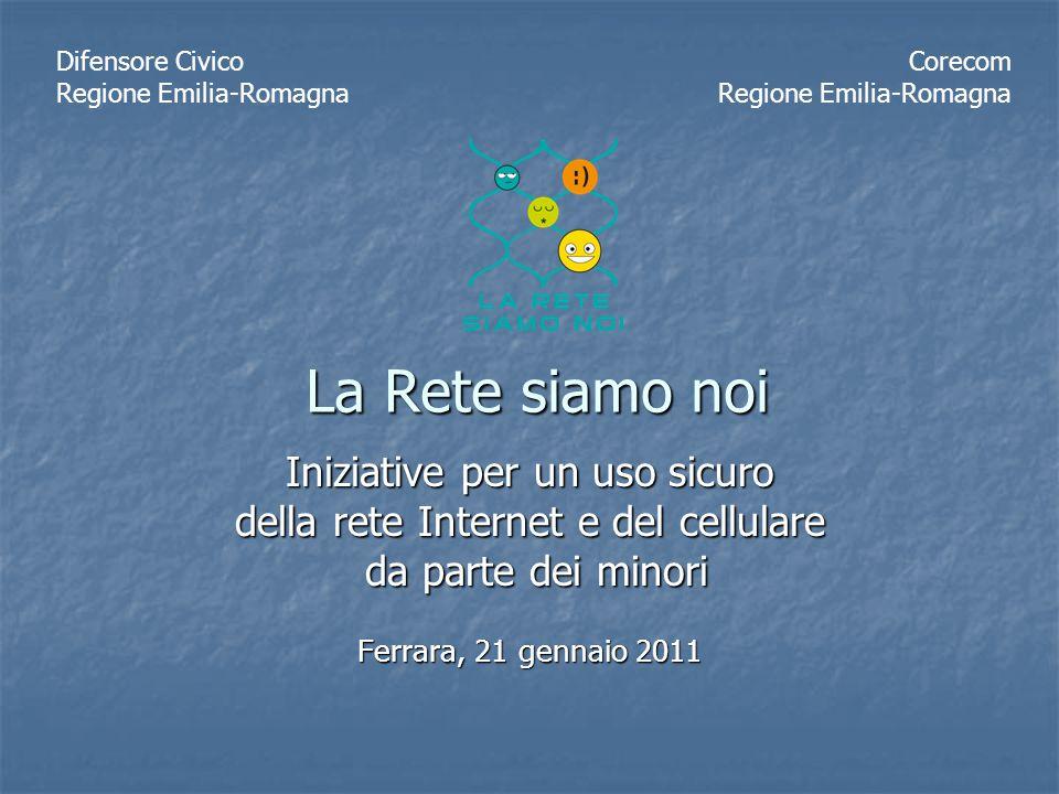 La Rete siamo noi Iniziative per un uso sicuro della rete Internet e del cellulare da parte dei minori da parte dei minori Ferrara, 21 gennaio 2011 Di