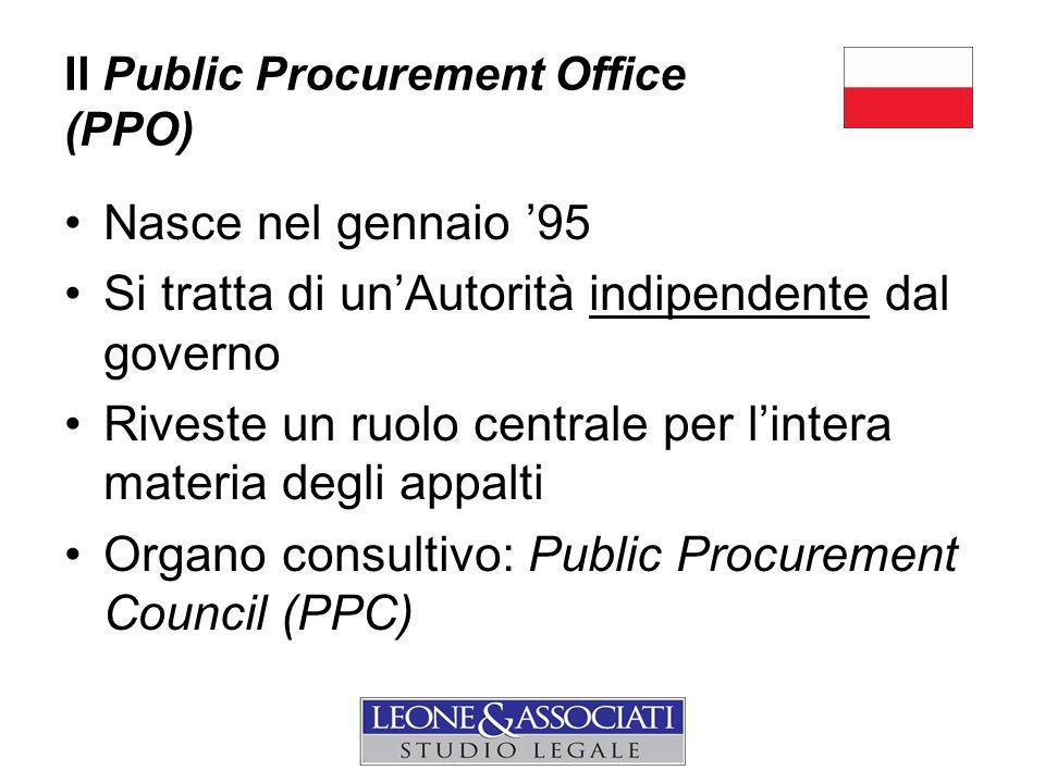 Il Public Procurement Office (PPO) Nasce nel gennaio '95 Si tratta di un'Autorità indipendente dal governo Riveste un ruolo centrale per l'intera materia degli appalti Organo consultivo: Public Procurement Council (PPC)