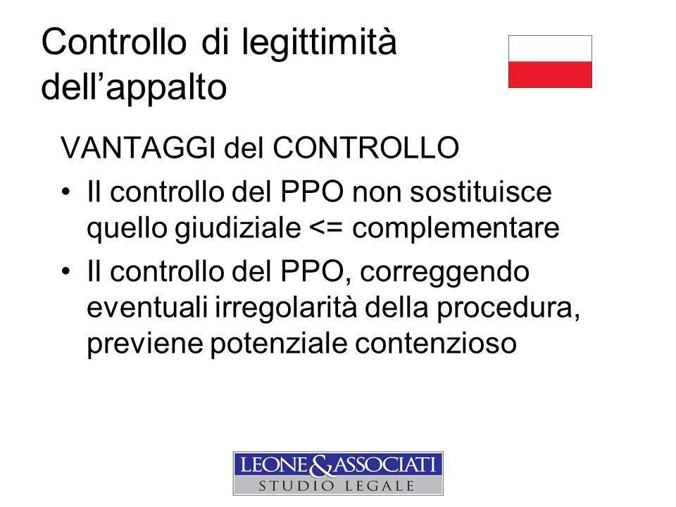 Controllo di legittimità dell'appalto VANTAGGI del CONTROLLO Il controllo del PPO non sostituisce quello giudiziale <= complementare Il controllo del PPO, correggendo eventuali irregolarità della procedura, previene potenziale contenzioso