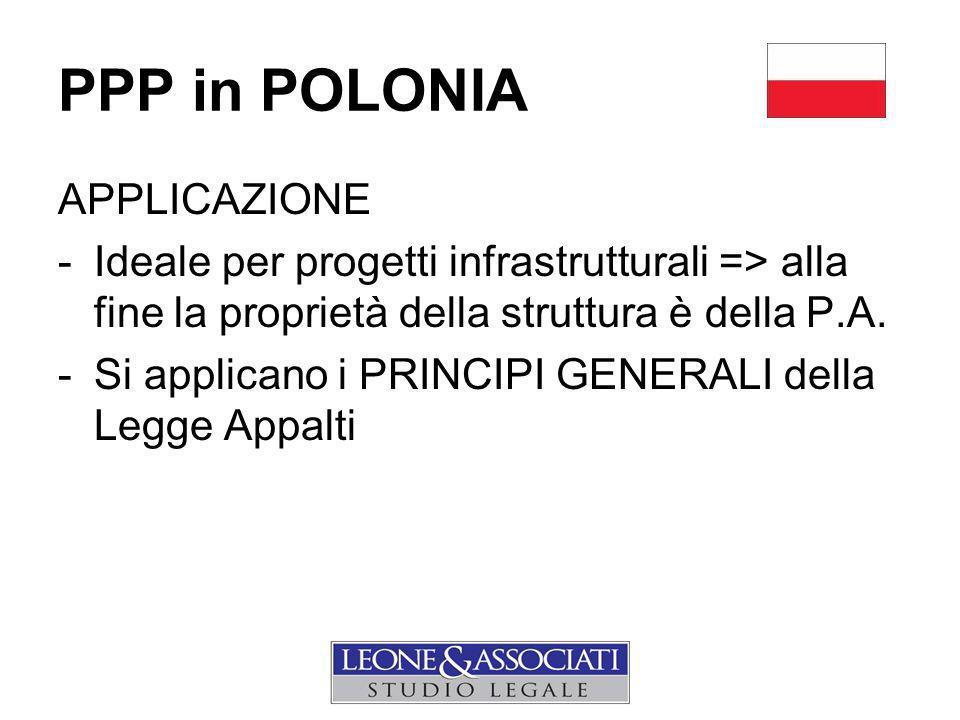 PPP in POLONIA APPLICAZIONE -Ideale per progetti infrastrutturali => alla fine la proprietà della struttura è della P.A.