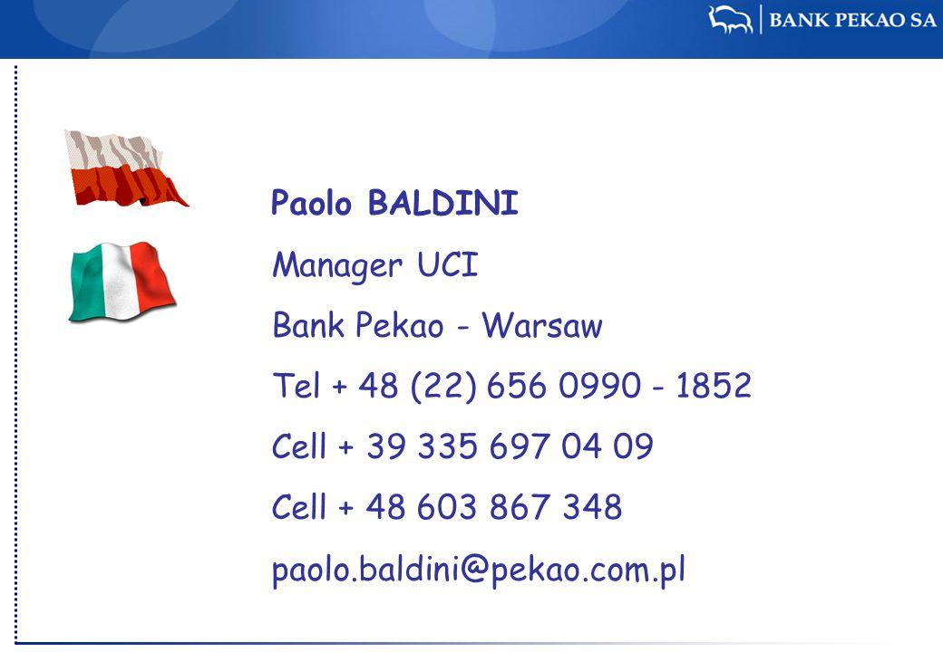 Paolo BALDINI Manager UCI Bank Pekao - Warsaw Tel + 48 (22) 656 0990 - 1852 Cell + 39 335 697 04 09 Cell + 48 603 867 348 paolo.baldini@pekao.com.pl