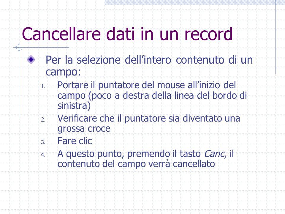 Cancellare dati in un record In alternativa al tasto Canc: Fare clic su Modifica, nella Barra dei menu Fare clic su Elimina Non è possibile cancellare il contenuto del campo di tipo: Contatore Sì/No