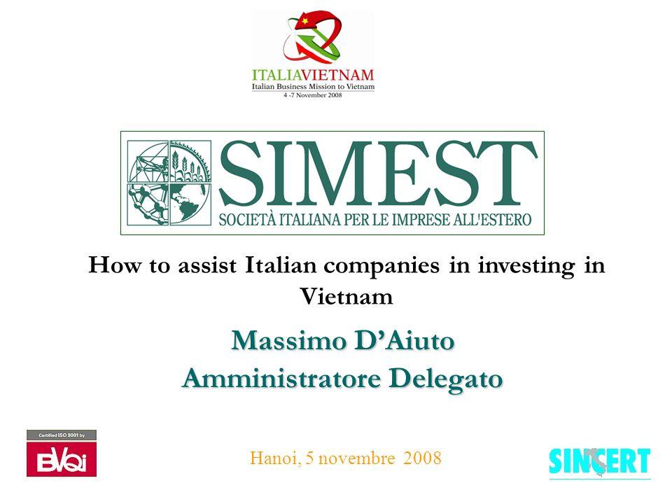 Massimo D'Aiuto Amministratore Delegato Hanoi, 5 novembre 2008 How to assist Italian companies in investing in Vietnam