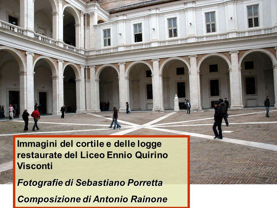 Immagini del cortile e delle logge restaurate del Liceo Ennio Quirino Visconti Fotografie di Sebastiano Porretta Composizione di Antonio Rainone
