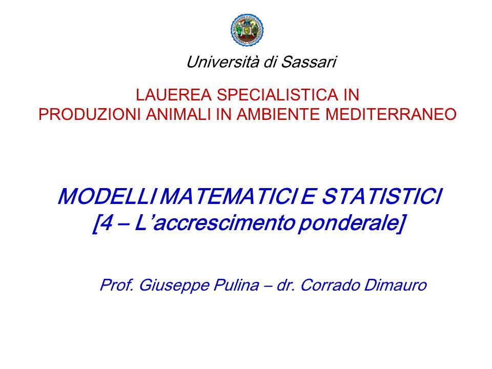 LAUEREA SPECIALISTICA IN PRODUZIONI ANIMALI IN AMBIENTE MEDITERRANEO MODELLI MATEMATICI E STATISTICI [4 – L'accrescimento ponderale] Prof.