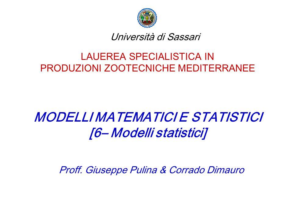 LAUEREA SPECIALISTICA IN PRODUZIONI ZOOTECNICHE MEDITERRANEE MODELLI MATEMATICI E STATISTICI [6– Modelli statistici] Proff. Giuseppe Pulina & Corrado