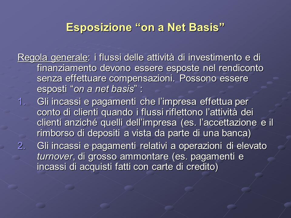 """Esposizione """"on a Net Basis"""" Regola generale: i flussi delle attività di investimento e di finanziamento devono essere esposte nel rendiconto senza ef"""