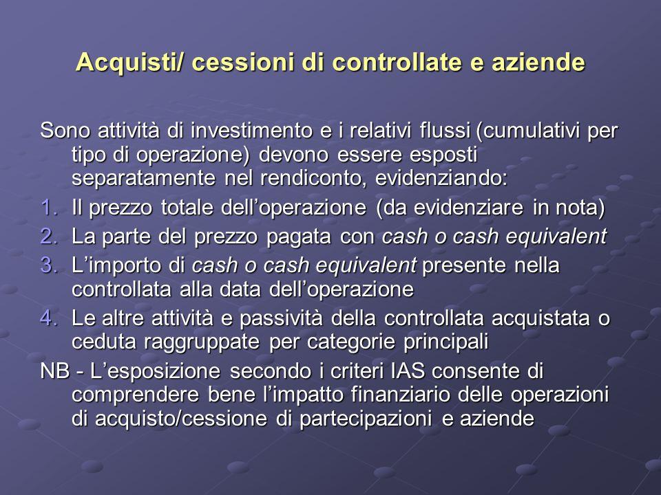Acquisti/ cessioni di controllate e aziende Sono attività di investimento e i relativi flussi (cumulativi per tipo di operazione) devono essere espost