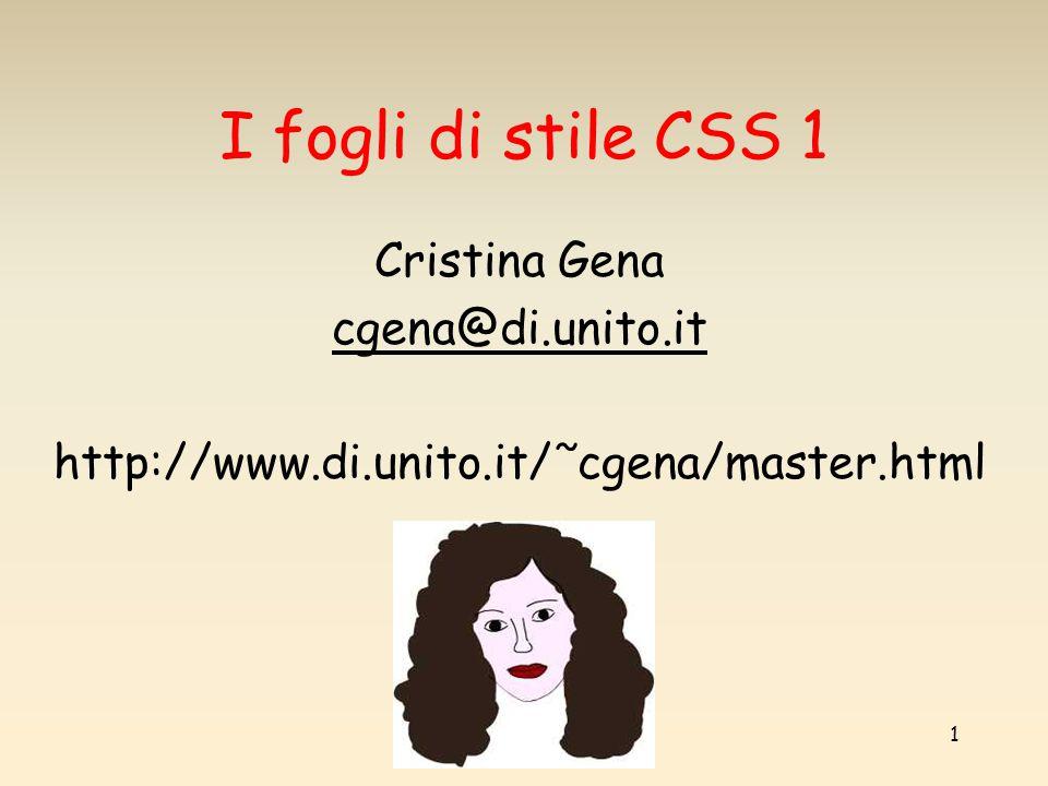 cristina gena - matec 2006/2007 1 I fogli di stile CSS 1 Cristina Gena cgena@di.unito.it http://www.di.unito.it/˜cgena/master.html