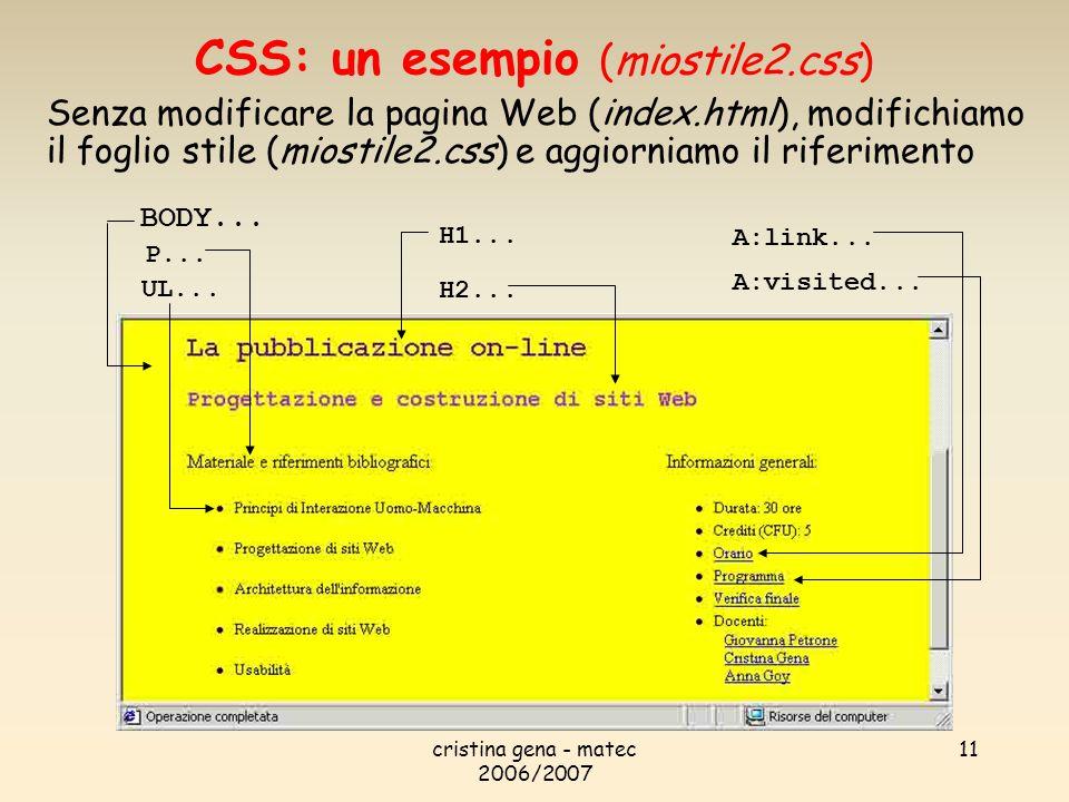 cristina gena - matec 2006/2007 11 CSS: un esempio (miostile2.css) BODY... A:link... A:visited... P... UL... H1... H2... Senza modificare la pagina We