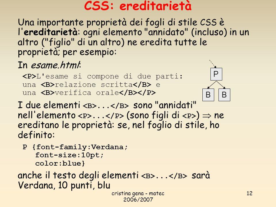 cristina gena - matec 2006/2007 12 Una importante proprietà dei fogli di stile CSS è l'ereditarietà: ogni elemento