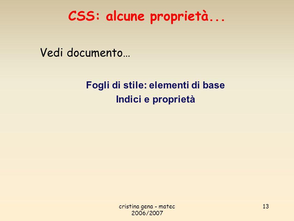 cristina gena - matec 2006/2007 13 Vedi documento… Fogli di stile: elementi di base Indici e proprietà CSS: alcune proprietà...