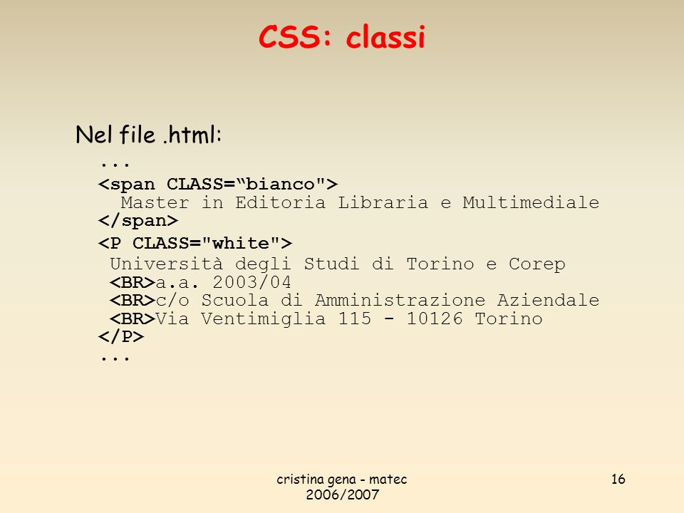 cristina gena - matec 2006/2007 16 Nel file.html:... Master in Editoria Libraria e Multimediale Università degli Studi di Torino e Corep a.a. 2003/04