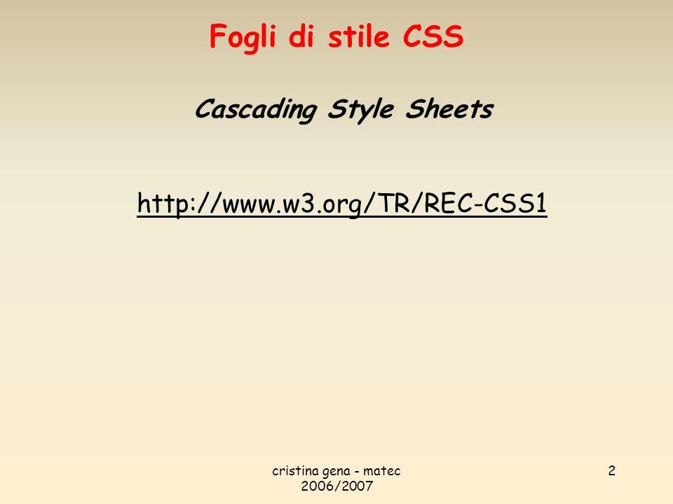 cristina gena - matec 2006/2007 2 Cascading Style Sheets http://www.w3.org/TR/REC-CSS1 Fogli di stile CSS