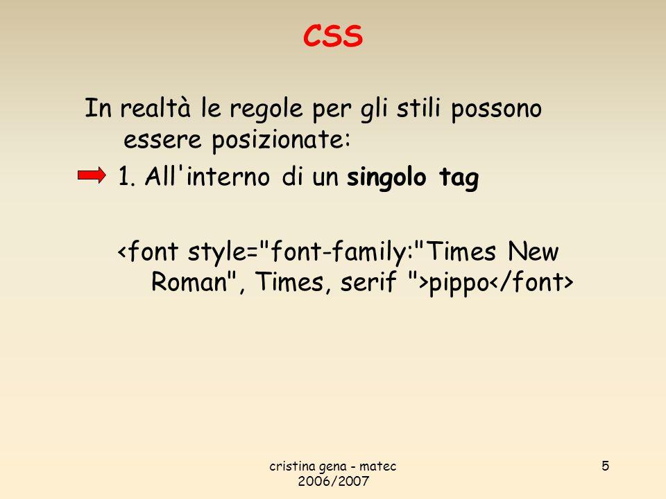 cristina gena - matec 2006/2007 5 In realtà le regole per gli stili possono essere posizionate: 1. All'interno di un singolo tag pippo CSS