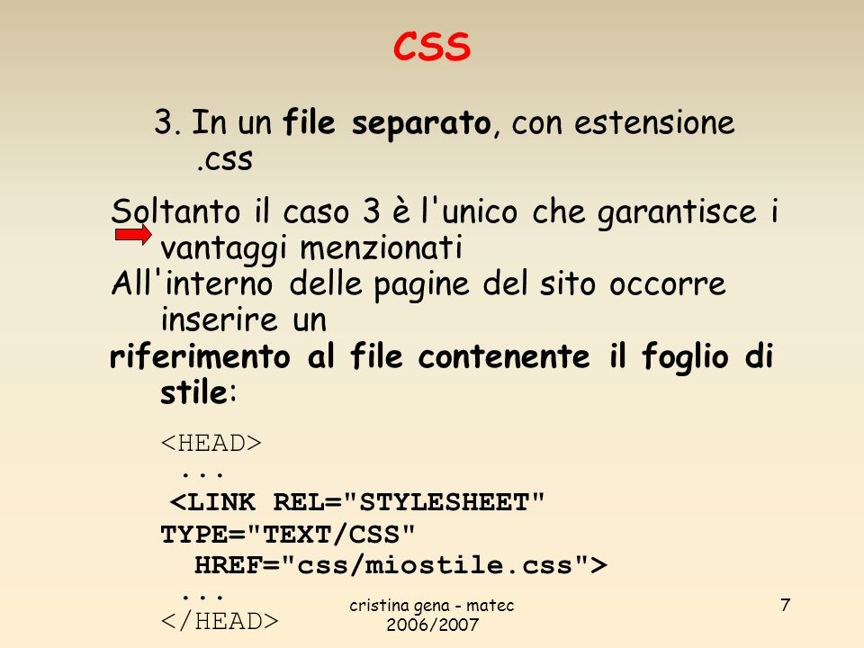 cristina gena - matec 2006/2007 7 3. In un file separato, con estensione.css Soltanto il caso 3 è l'unico che garantisce i vantaggi menzionati All'int
