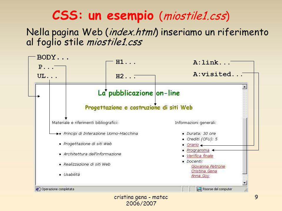 cristina gena - matec 2006/2007 9 CSS: un esempio (miostile1.css) BODY... A:link... A:visited... P... UL... H1... H2... Nella pagina Web (index.html)