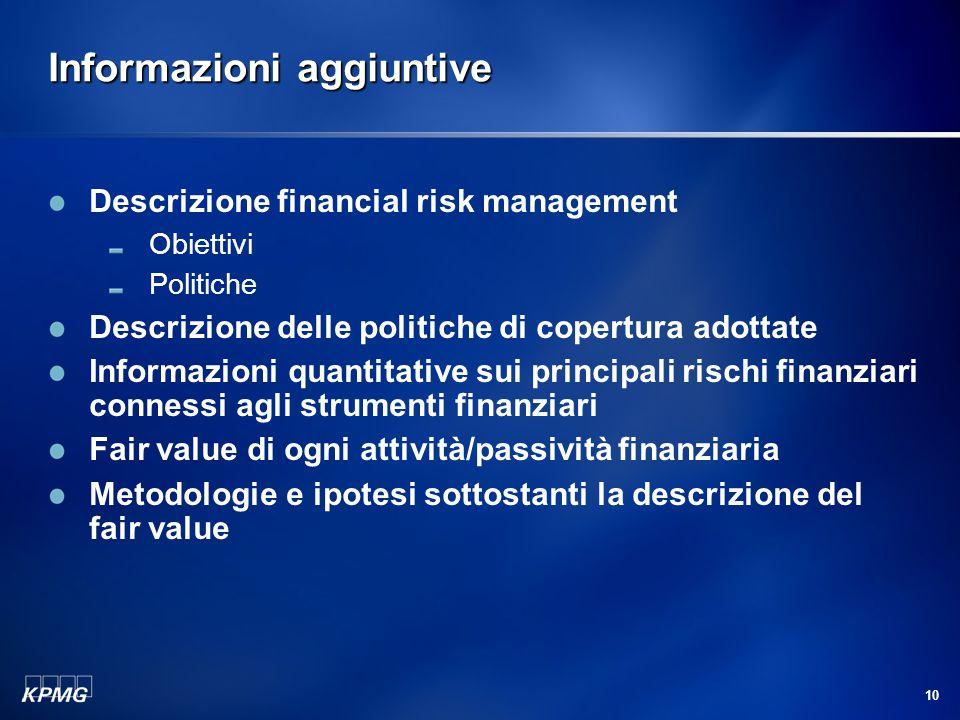10 Informazioni aggiuntive Descrizione financial risk management Obiettivi Politiche Descrizione delle politiche di copertura adottate Informazioni qu