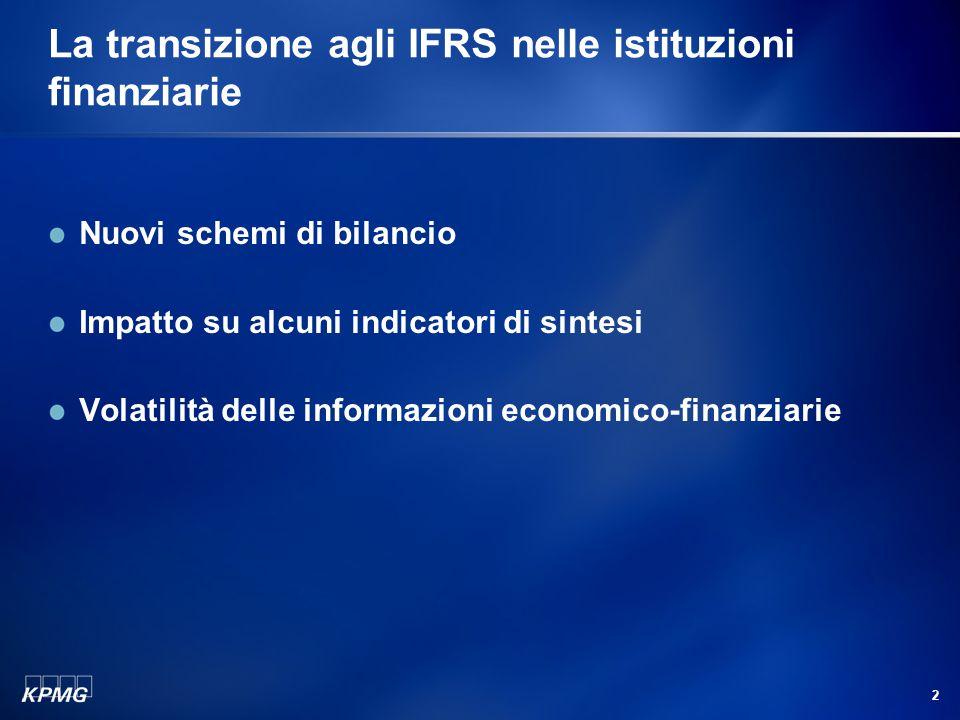 2 La transizione agli IFRS nelle istituzioni finanziarie Nuovi schemi di bilancio Impatto su alcuni indicatori di sintesi Volatilità delle informazion