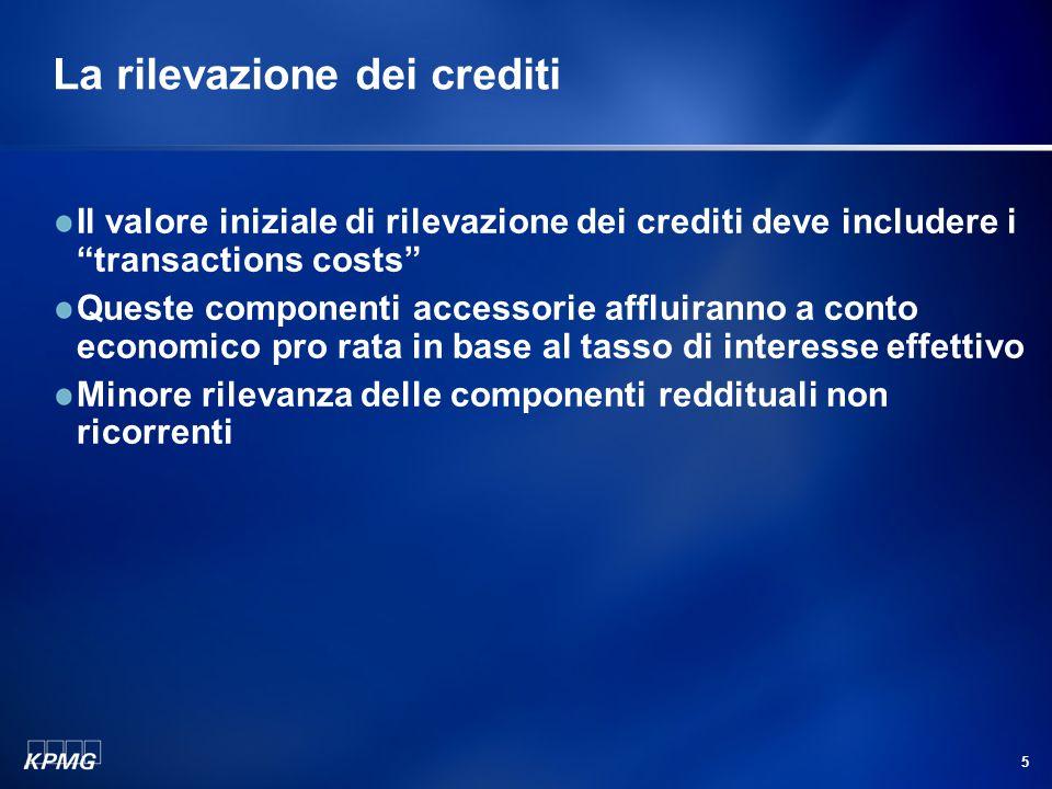 """5 La rilevazione dei crediti Il valore iniziale di rilevazione dei crediti deve includere i """"transactions costs"""" Queste componenti accessorie affluira"""
