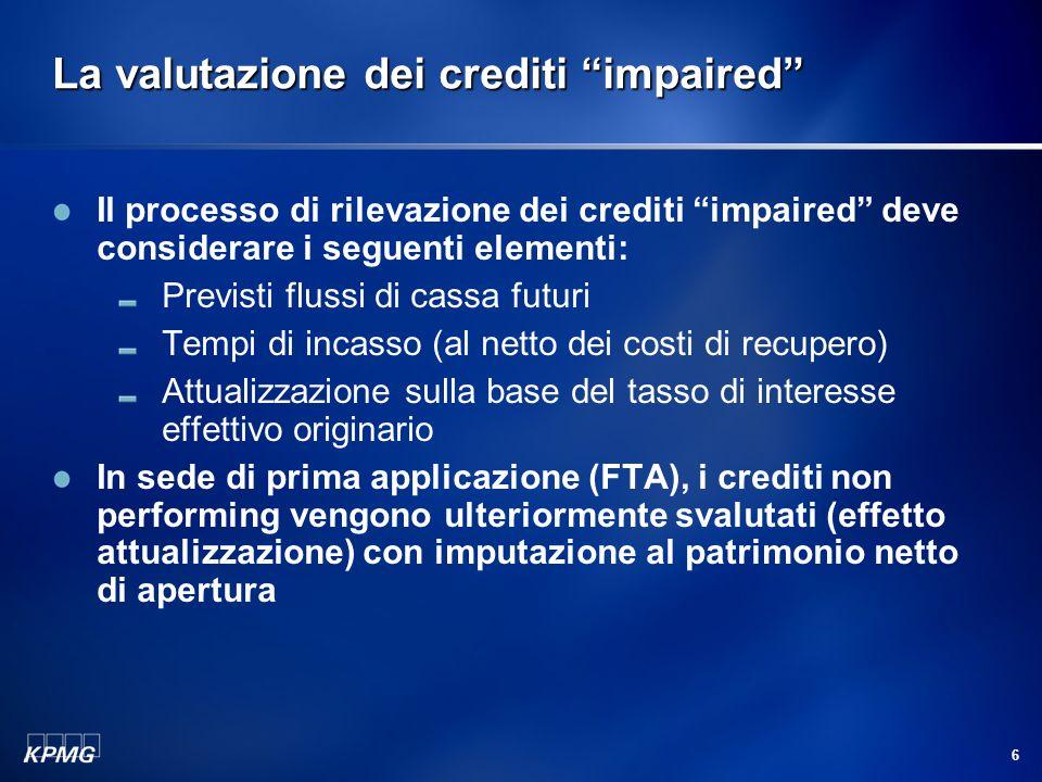 """6 La valutazione dei crediti """"impaired"""" Il processo di rilevazione dei crediti """"impaired"""" deve considerare i seguenti elementi: Previsti flussi di cas"""