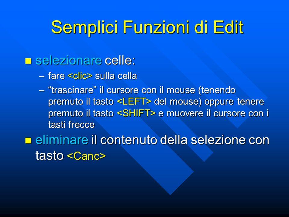"""Semplici Funzioni di Edit selezionare celle: selezionare celle: –fare sulla cella –""""trascinare"""" il cursore con il mouse (tenendo premuto il tasto del"""
