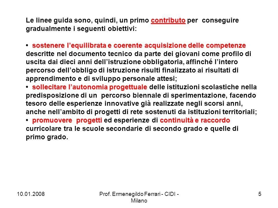 10.01.2008Prof. Ermenegildo Ferrari - CIDI - Milano 5 contributo Le linee guida sono, quindi, un primo contributo per conseguire gradualmente i seguen