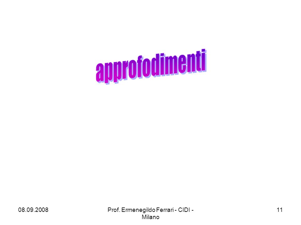 08.09.2008Prof. Ermenegildo Ferrari - CIDI - Milano 11